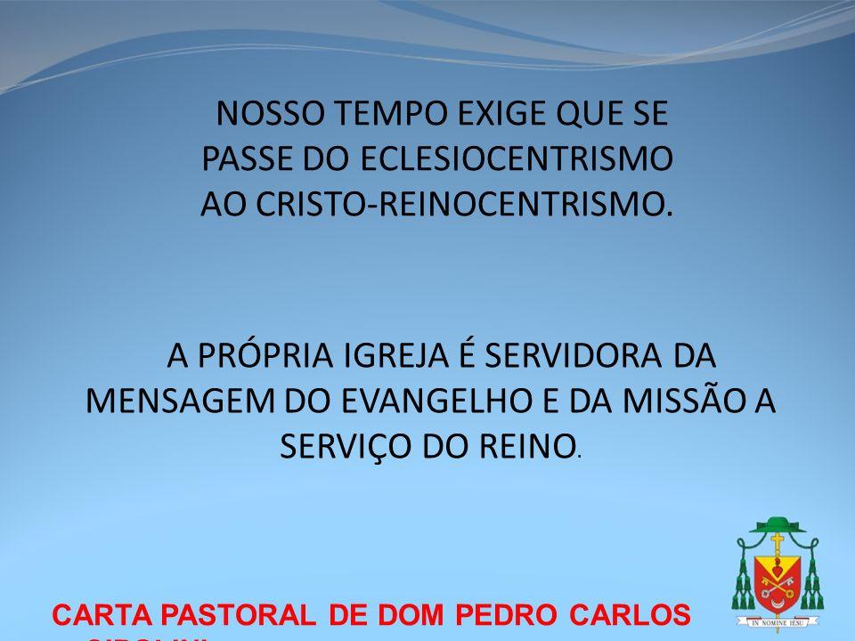 NOSSO TEMPO EXIGE QUE SE PASSE DO ECLESIOCENTRISMO AO CRISTO-REINOCENTRISMO.