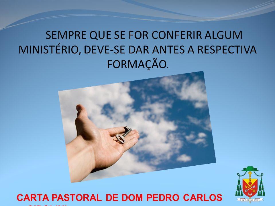 SEMPRE QUE SE FOR CONFERIR ALGUM MINISTÉRIO, DEVE-SE DAR ANTES A RESPECTIVA FORMAÇÃO.