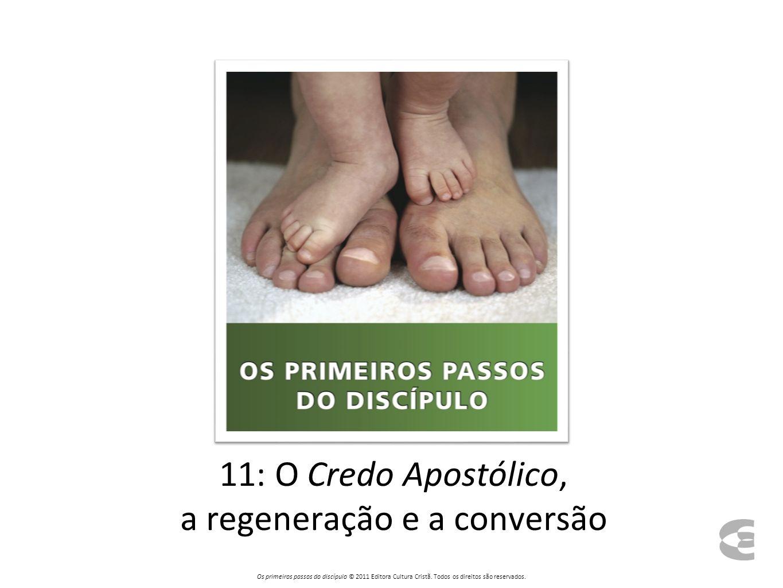 11: O Credo Apostólico, a regeneração e a conversão