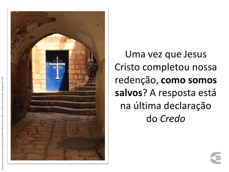 Uma vez que Jesus Cristo completou nossa redenção, como somos salvos