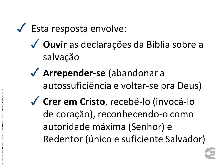 Esta resposta envolve: Ouvir as declarações da Bíblia sobre a salvação