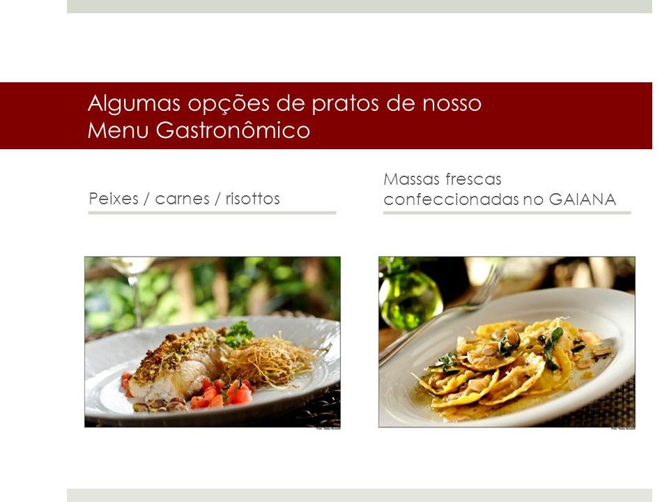 Algumas opções de pratos de nosso Menu Gastronômico