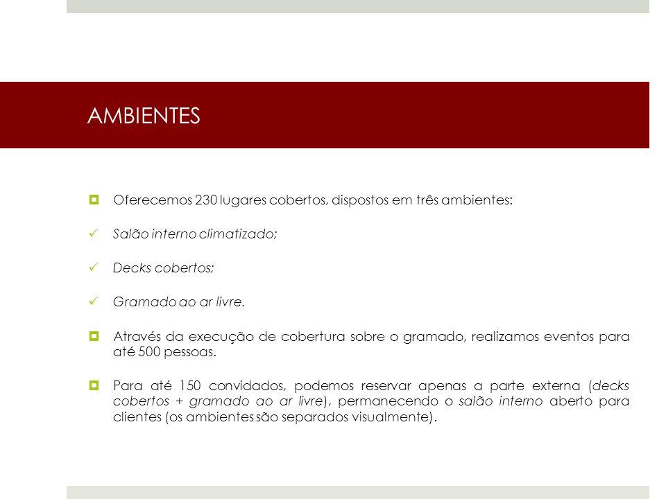 AMBIENTES Oferecemos 230 lugares cobertos, dispostos em três ambientes: Salão interno climatizado;