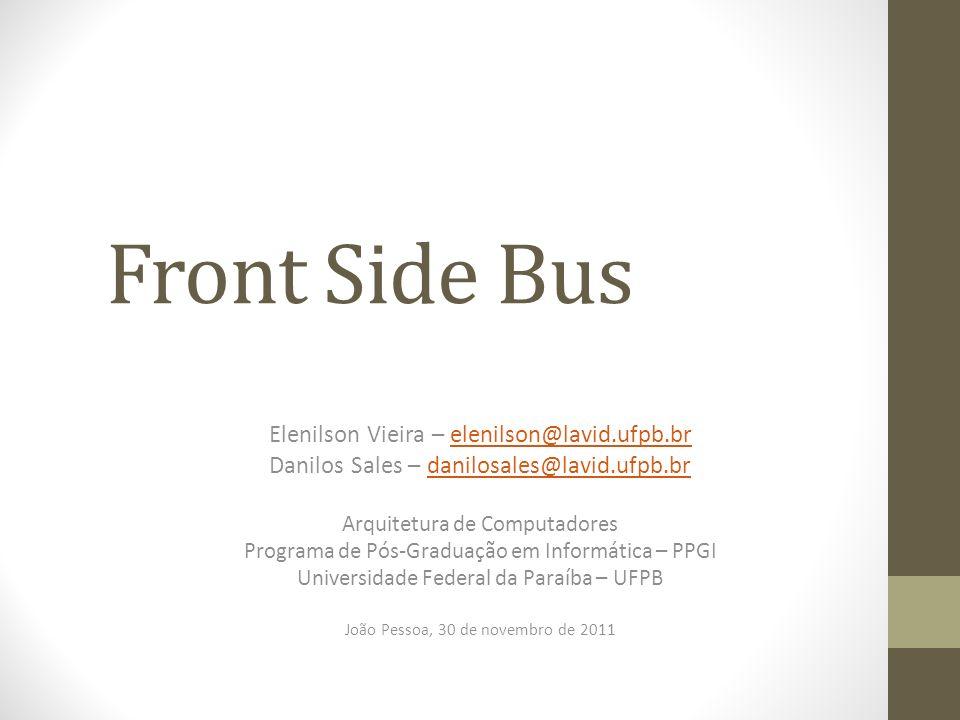 Front Side Bus Elenilson Vieira – elenilson@lavid.ufpb.br