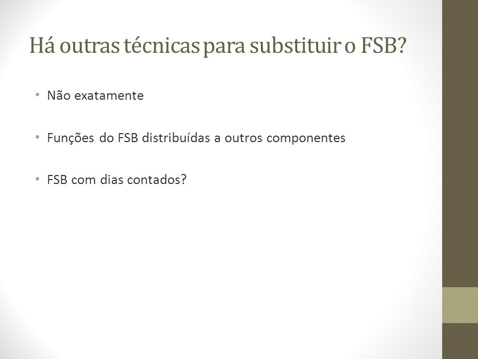 Há outras técnicas para substituir o FSB