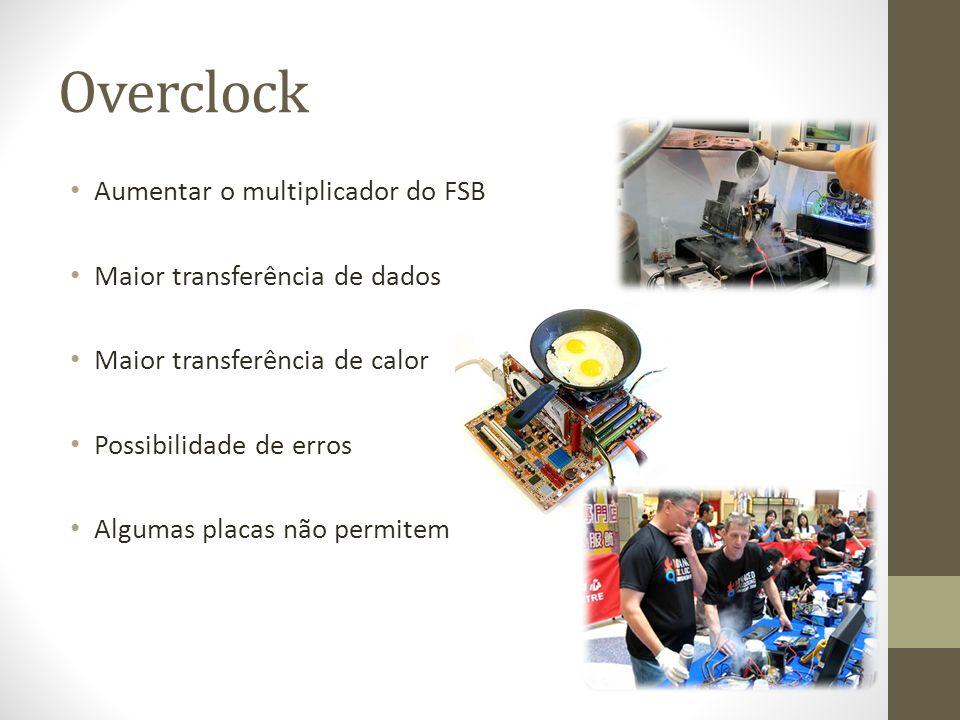 Overclock Aumentar o multiplicador do FSB Maior transferência de dados