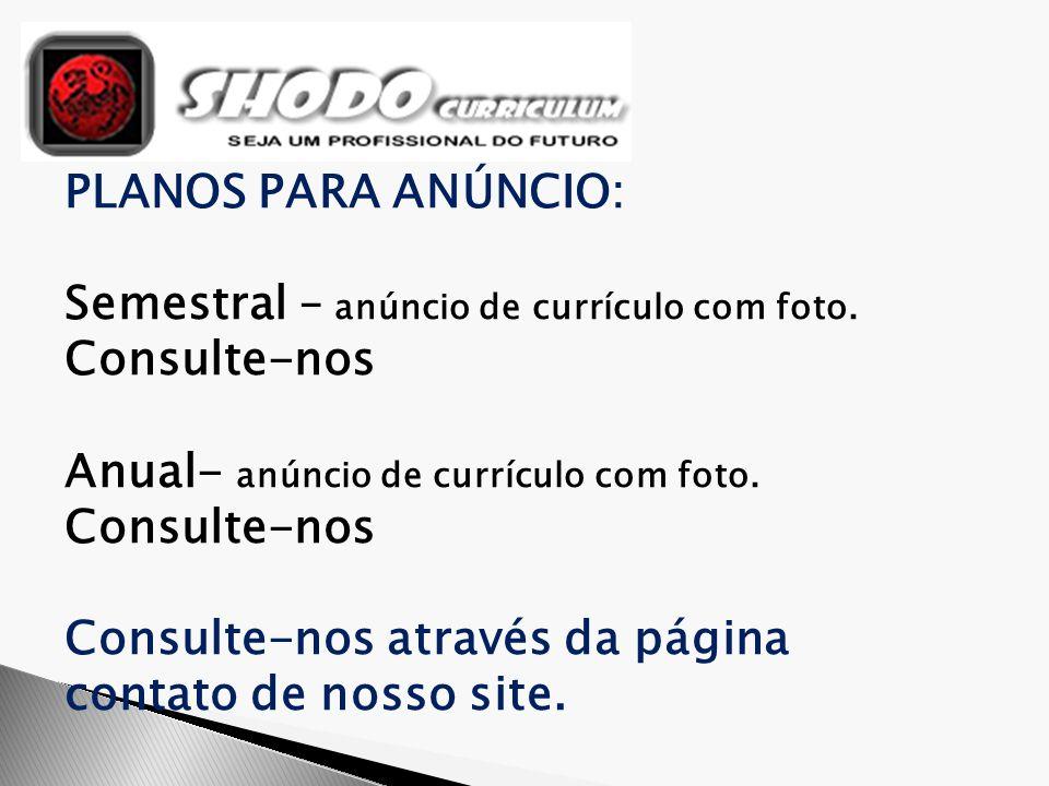 PLANOS PARA ANÚNCIO: Semestral – anúncio de currículo com foto. Consulte-nos. Anual- anúncio de currículo com foto.