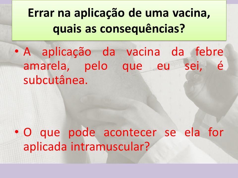 Errar na aplicação de uma vacina, quais as consequências