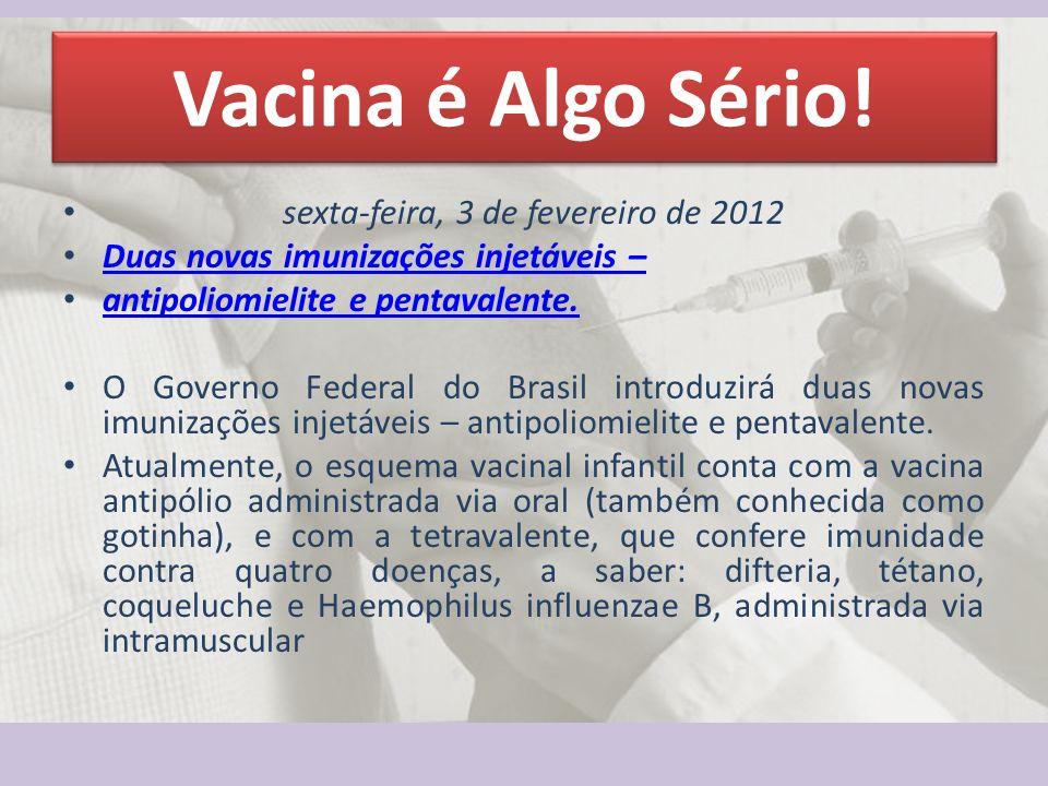 Vacina é Algo Sério! sexta-feira, 3 de fevereiro de 2012