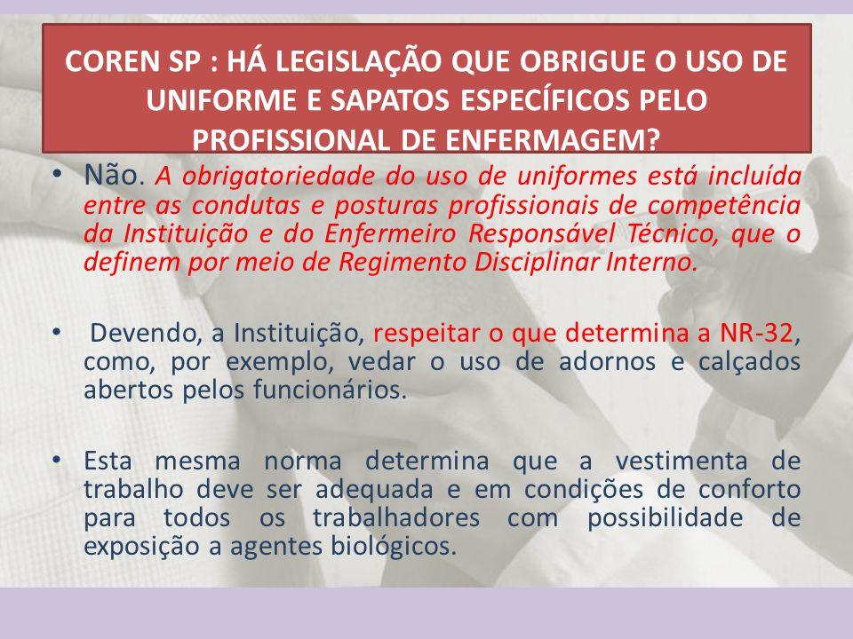 COREN SP : HÁ LEGISLAÇÃO QUE OBRIGUE O USO DE UNIFORME E SAPATOS ESPECÍFICOS PELO PROFISSIONAL DE ENFERMAGEM