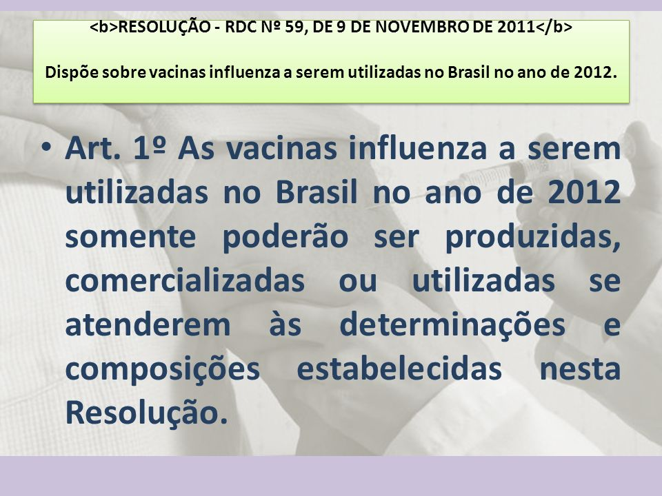 <b>RESOLUÇÃO - RDC Nº 59, DE 9 DE NOVEMBRO DE 2011</b> Dispõe sobre vacinas influenza a serem utilizadas no Brasil no ano de 2012.
