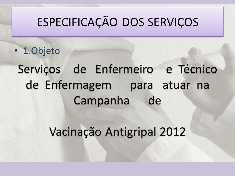 ESPECIFICAÇÃO DOS SERVIÇOS Serviços de Enfermeiro e Técnico de Enfermagem para atuar na Campanha de Vacinação Antigripal 2012