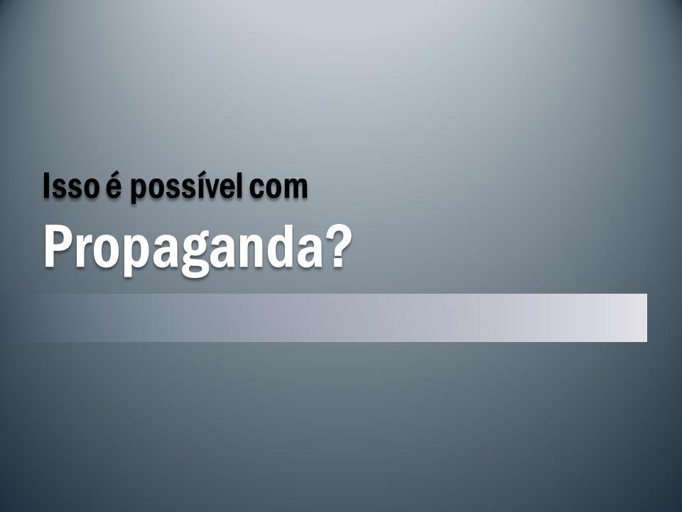 Isso é possível com Propaganda