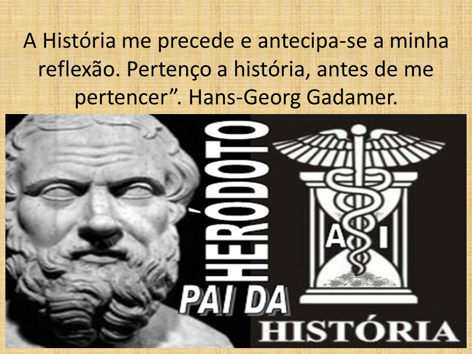A História me precede e antecipa-se a minha reflexão