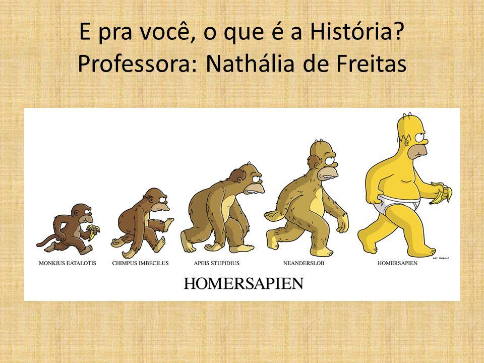 E pra você, o que é a História Professora: Nathália de Freitas