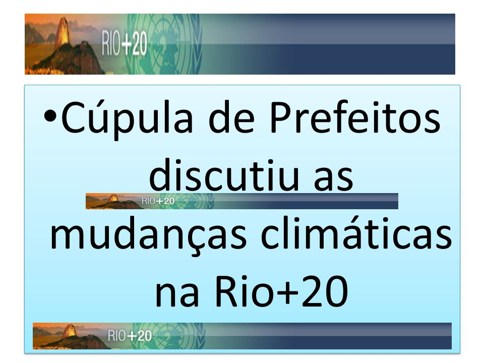 Cúpula de Prefeitos discutiu as mudanças climáticas na Rio+20