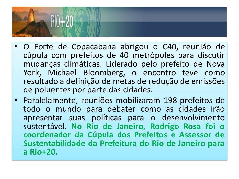 O Forte de Copacabana abrigou o C40, reunião de cúpula com prefeitos de 40 metrópoles para discutir mudanças climáticas. Liderado pelo prefeito de Nova York, Michael Bloomberg, o encontro teve como resultado a definição de metas de redução de emissões de poluentes por parte das cidades.