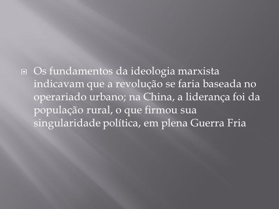 Os fundamentos da ideologia marxista indicavam que a revolução se faria baseada no operariado urbano; na China, a liderança foi da população rural, o que firmou sua singularidade política, em plena Guerra Fria