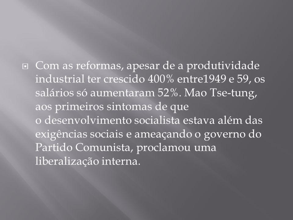 Com as reformas, apesar de a produtividade industrial ter crescido 400% entre1949 e 59, os salários só aumentaram 52%.