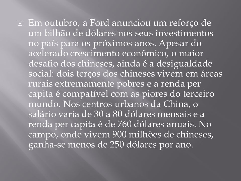 Em outubro, a Ford anunciou um reforço de um bilhão de dólares nos seus investimentos no país para os próximos anos.