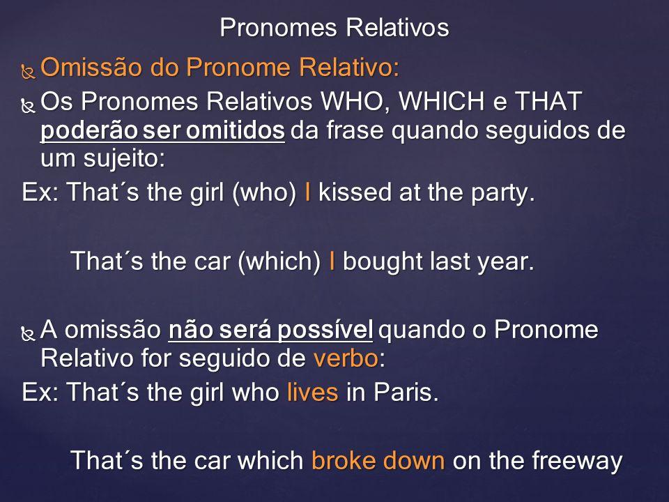 Pronomes Relativos Omissão do Pronome Relativo: Os Pronomes Relativos WHO, WHICH e THAT poderão ser omitidos da frase quando seguidos de um sujeito: