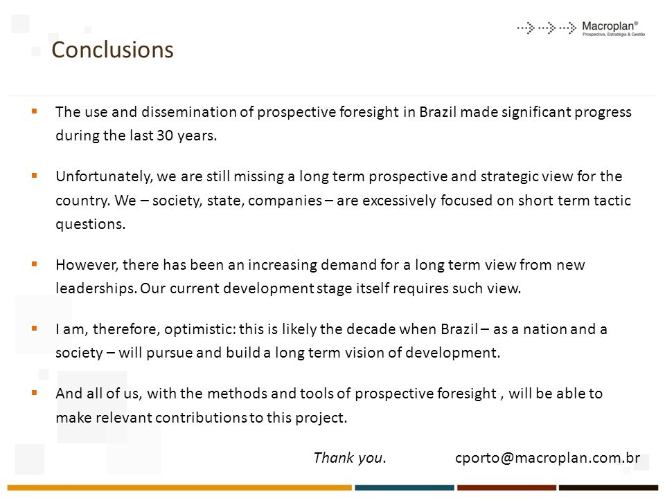 Conclusions The use and dissemination of prospective foresight in Brazil made significant progress during the last 30 years.