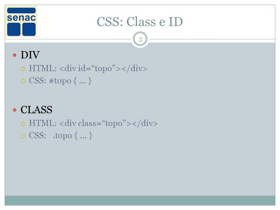 CSS: Class e ID DIV CLASS HTML: <div id= topo ></div>