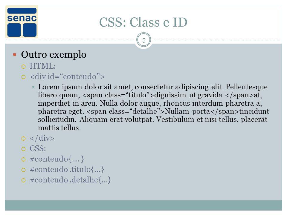 CSS: Class e ID Outro exemplo HTML: <div id= conteudo >