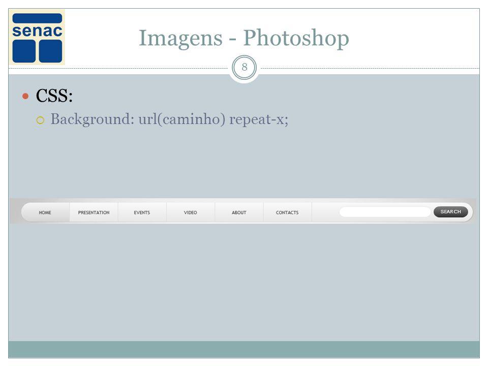 Imagens - Photoshop CSS: Background: url(caminho) repeat-x;