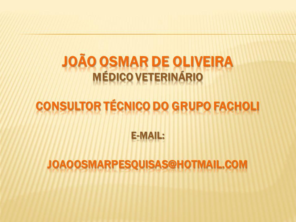 JOÃO OSMAR DE OLIVEIRA Médico veterinário consultor técnico do grupo facholi E-mail: joaoosmarpesquisas@hotmail.com