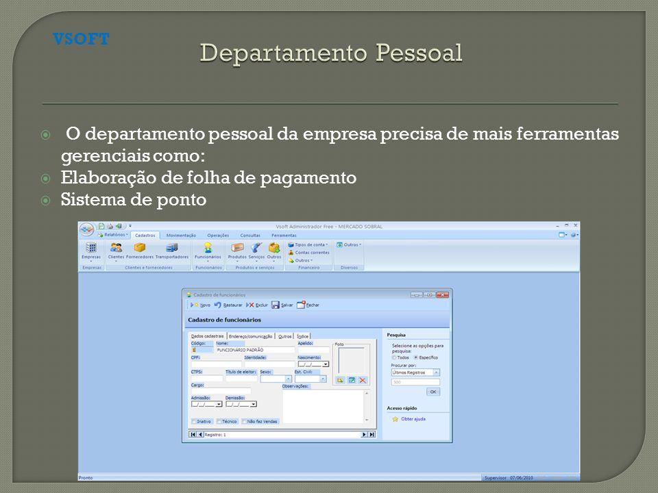 Departamento Pessoal VSOFT. O departamento pessoal da empresa precisa de mais ferramentas gerenciais como: