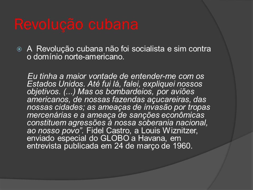 Revolução cubana A Revolução cubana não foi socialista e sim contra o domínio norte-americano.