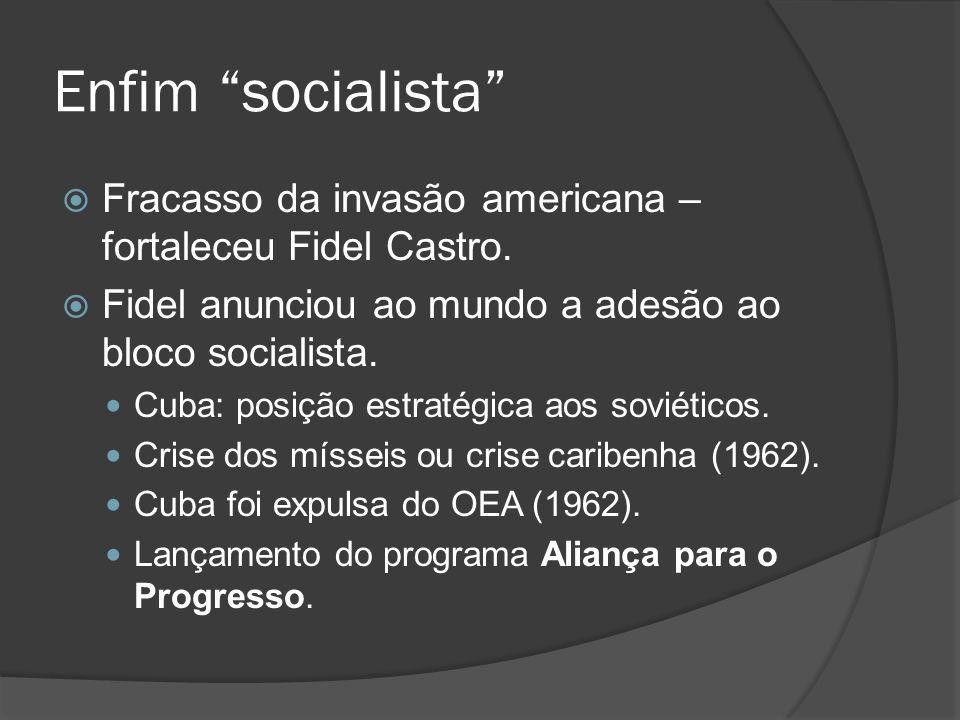 Enfim socialista Fracasso da invasão americana – fortaleceu Fidel Castro. Fidel anunciou ao mundo a adesão ao bloco socialista.