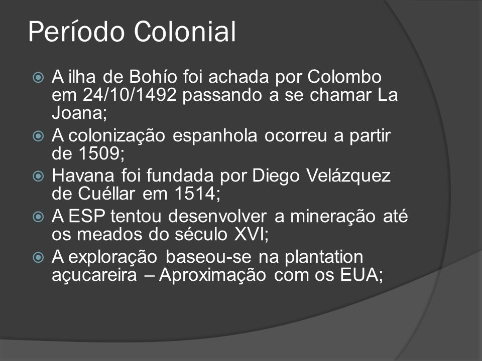 Período Colonial A ilha de Bohío foi achada por Colombo em 24/10/1492 passando a se chamar La Joana;