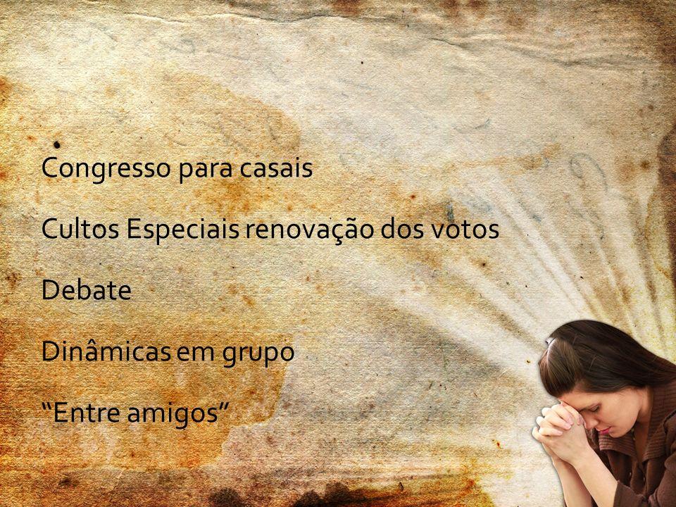 Congresso para casais Cultos Especiais renovação dos votos Debate Dinâmicas em grupo Entre amigos