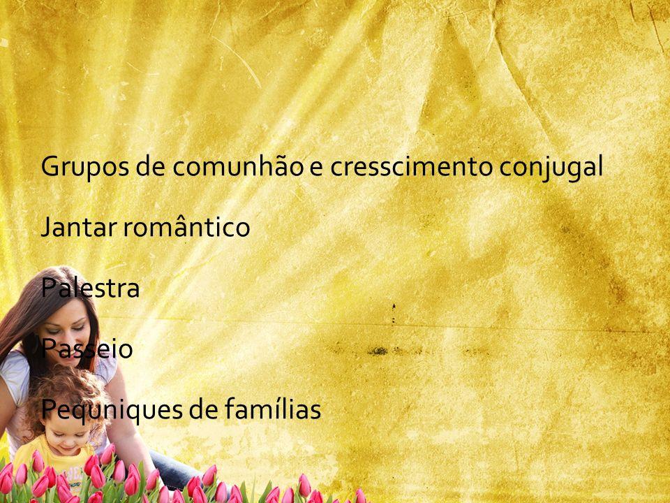 Grupos de comunhão e cresscimento conjugal Jantar romântico Palestra Passeio Pequniques de famílias