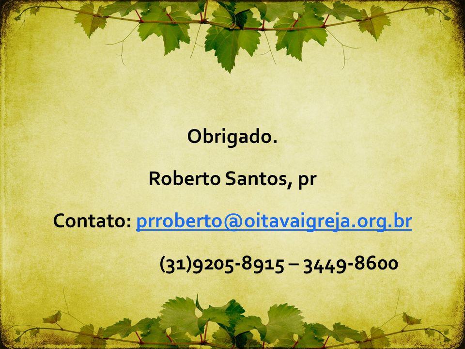 Obrigado. Roberto Santos, pr Contato: prroberto@oitavaigreja. org