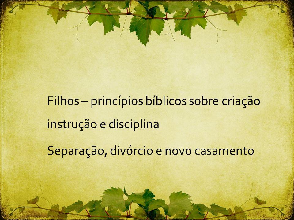 Filhos – princípios bíblicos sobre criação instrução e disciplina Separação, divórcio e novo casamento