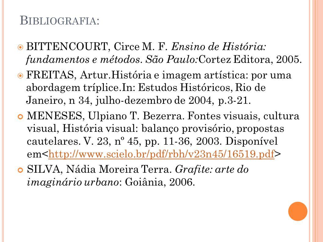 Bibliografia: BITTENCOURT, Circe M. F. Ensino de História: fundamentos e métodos. São Paulo:Cortez Editora, 2005.