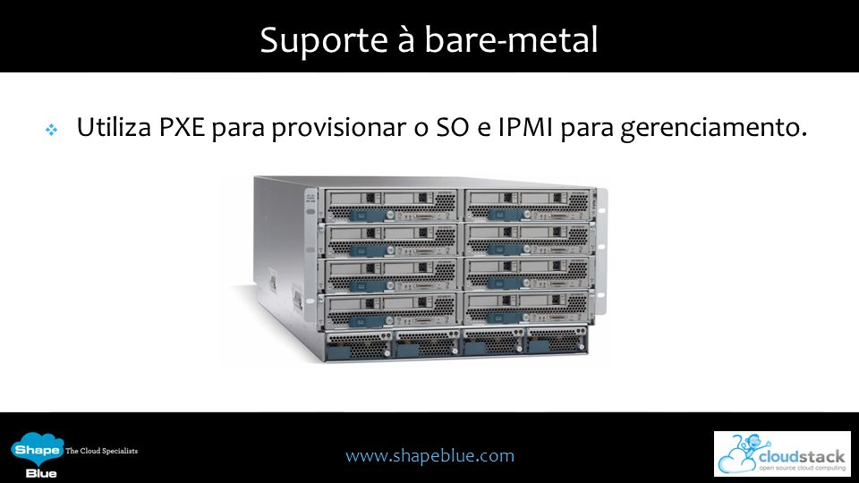 Utiliza PXE para provisionar o SO e IPMI para gerenciamento.