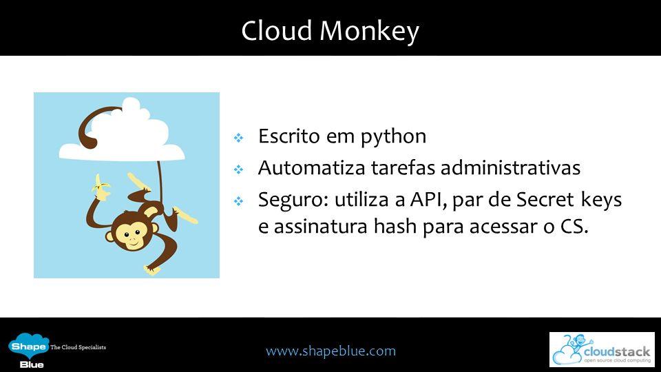Cloud Monkey Escrito em python Automatiza tarefas administrativas