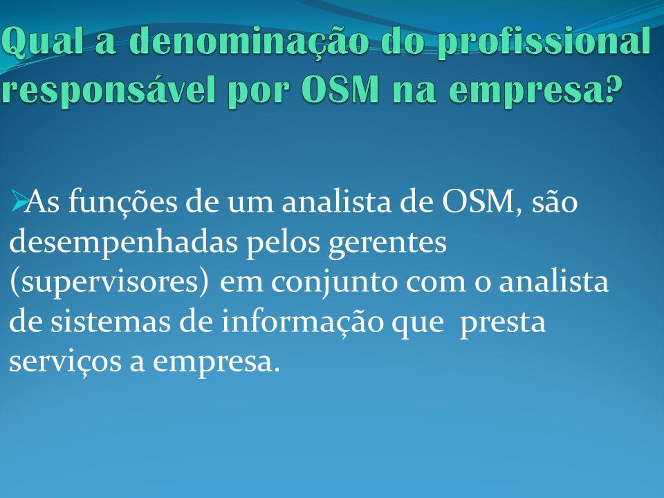 Qual a denominação do profissional responsável por OSM na empresa