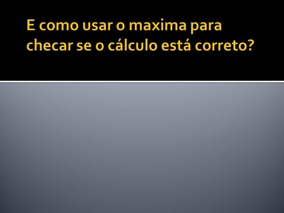 E como usar o maxima para checar se o cálculo está correto