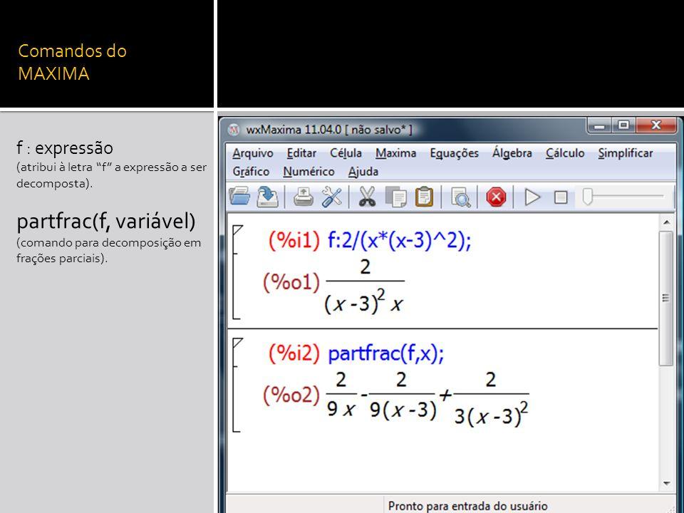 partfrac(f, variável) Comandos do MAXIMA f : expressão