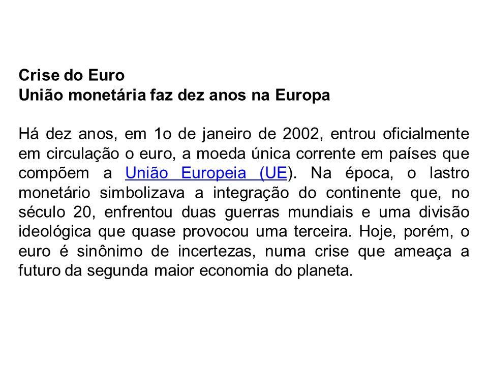 Crise do Euro União monetária faz dez anos na Europa.