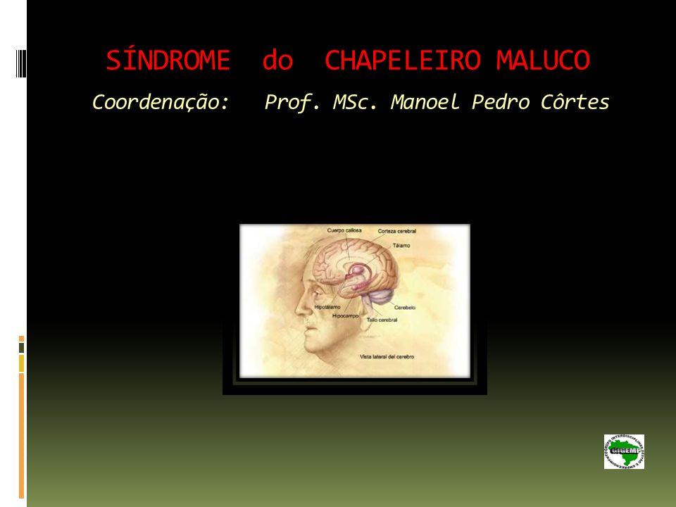 SÍNDROME do CHAPELEIRO MALUCO Coordenação: Prof. MSc