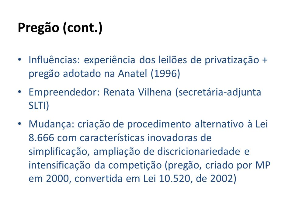 Pregão (cont.) Influências: experiência dos leilões de privatização + pregão adotado na Anatel (1996)