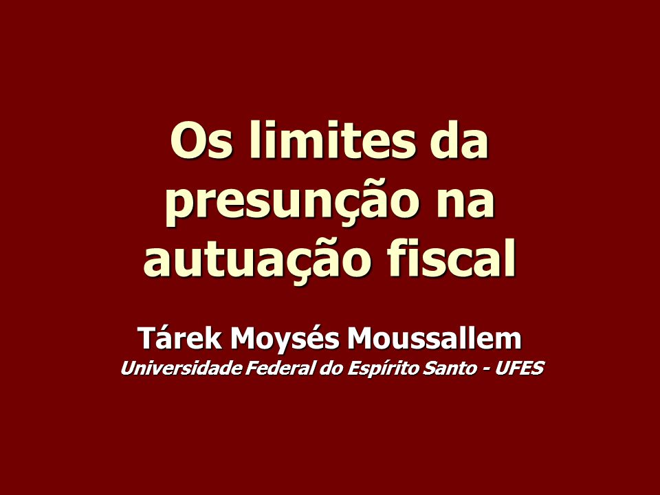Os limites da presunção na autuação fiscal