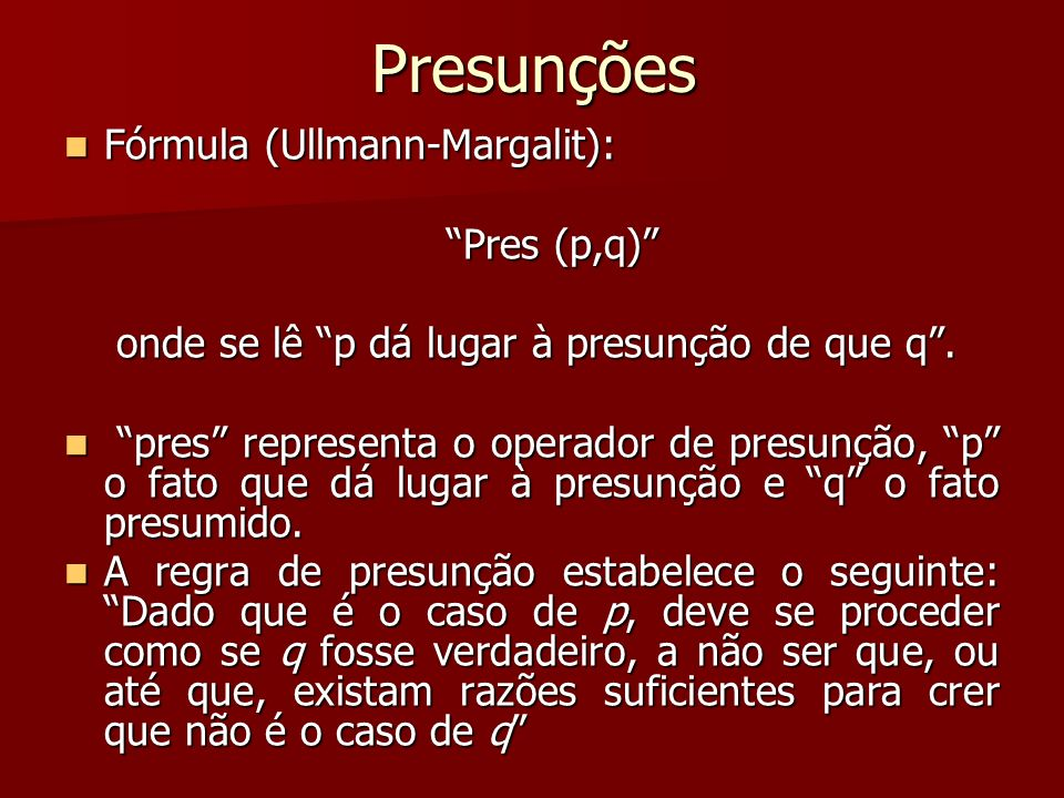Presunções Fórmula (Ullmann-Margalit): Pres (p,q)