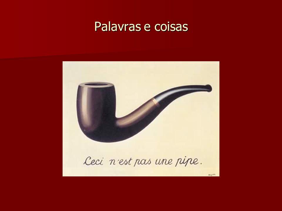 Palavras e coisas A palavra cachimbo não se confunde com o cachimbo que eu fumo. Eu 4